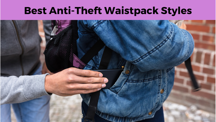 Best Anti-Theft Waistpack Styles Protect Passports, and lock your zippers