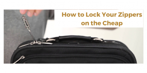 How to lock your zippers on the cheap, reduce jet lag